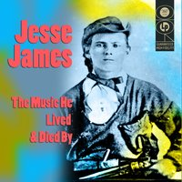 The Music He Lived And Died By — Jesse James