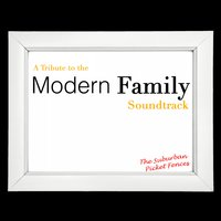 A Tribute to the Modern Family Soundtrack — The Suburban Picket Fences