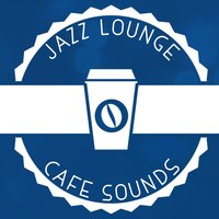 Jazz Lounge Cafe Sounds — Café Lounge