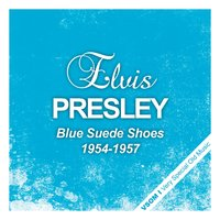 Blue Suede Shoes — Elvis Presley