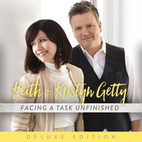 Facing A Task Unfinished — Keith & Kristyn Getty