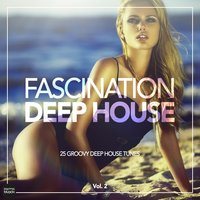 Fascination Deep House - 25 Groovy Deep House Tunes, Vol. 2 — сборник
