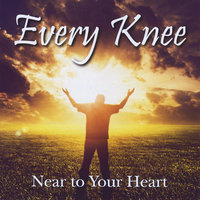 Near to Your Heart — Every Knee
