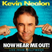 Kevin Nealon: Now Hear Me out! — Kevin Nealon