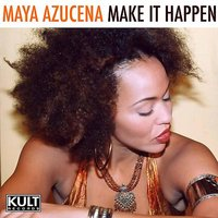 KULT Records Presents : Make It Happen — Maya Azucena
