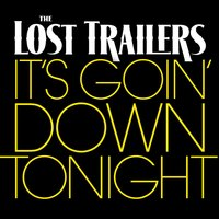 It's Goin' Down Tonight — The Lost Trailers