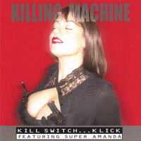 Killing Machine — Kill Switch...Klick featuring Super Amanda