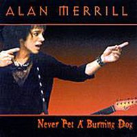 Never Pet A Burning Dog — Alan Merrill