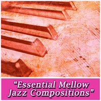 Essential Mellow Jazz Compositions — сборник
