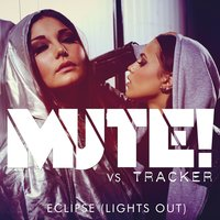 Eclipse (Lights Out) — Tracker, Mute!