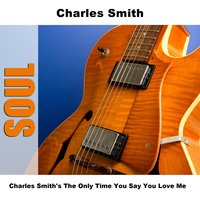 Charles Smith's The Only Time You Say You Love Me — Charles Smith
