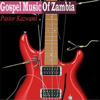 Gospel Music of Zambia — Pastor Kazwami