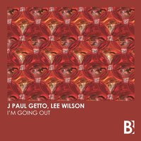 I'm Going Out — Lee Wilson, J Paul Getto