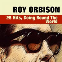 25 Hits, Going Round the World — Roy Orbison