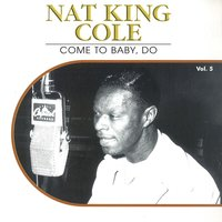 "Come to Baby, Do, Vol. 5 — Nat ""King"" Cole"