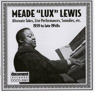 "Meade ""Lux"" Lewis (1939 to late 1940s) — Meade ""Lux"" Lewis"