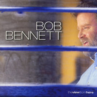 The View From Here — Bob Bennett