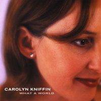What a World — Carolyn Kniffin