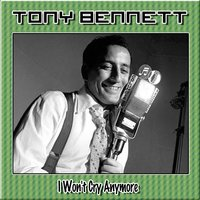 I Won't Cry Anymore — Tony Bennett