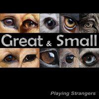 Great & Small — Playing Strangers