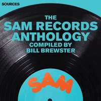 Sources - The Sam Records Anthology Compiled by Bill Brewster — Bill Brewster