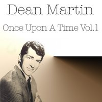 Dean Martin: Once Upon a Time, Vol. 1 — Dean Martin