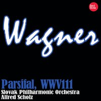Wagner: Parsifal, WWV111 — Slovak Philharmonic Orchestra & Alfred Scholz