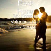 My Forever Valentine Part 1 — Rest Here