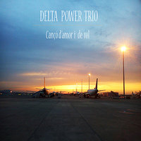 Cançó d'amor i de vol — Delta Power Trio