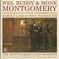 The Montgomery Land Sessions — Wes Montgomery, Harold Land, Pony Poindexter, Buddy Montgomery, Monk Montgomery