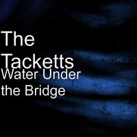 Water Under the Bridge — The Tacketts