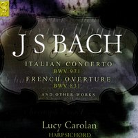 J.S. Bach: Italian Concerto, French Overture And Other Works — Lucy Carolan