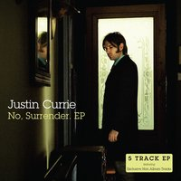 No, Surrender. — Justin Currie