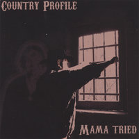 Mama tried — Country Profile