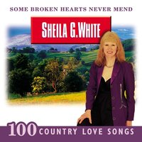 Some Broken Hearts Never Mend: 100 Country Love Songs — Sheila G. White