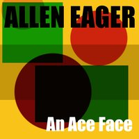 Allen Eager: An Ace Face — Allen Eager