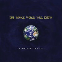 The Whole World Will Know — J. Brian Craig