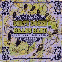 My Feet Can't Fail Me Now — The Dirty Dozen Brass Band