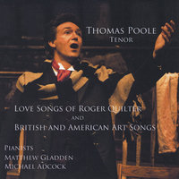 Love Songs, Roger Quilter / British & American Art Songs — Thomas Poole