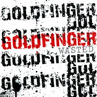 Wasted — Goldfinger