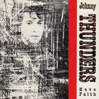 Have Faith — Johnny Thunders