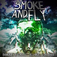 Smoke and Fly (feat. Jellyroll & David Ray) — Bankrupt Records