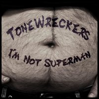 I'm Not Superman — Tonewreckers