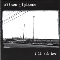 I'll Ask Her — Alison Pipitone