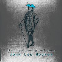 Distinguished Gentleman — John Lee Hooker