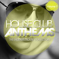 House Club Anthems - The Exquisite House Collection, Vol. 7 — сборник