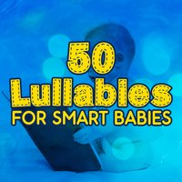 50 Lullabies for Smart Babies — Smart Baby Lullaby