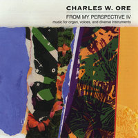 From My Perspective IV — Charles W. Ore