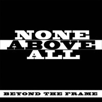 Beyond the Frame — None Above All