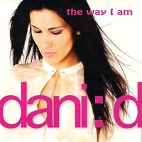 The Way I Am — Dani:d